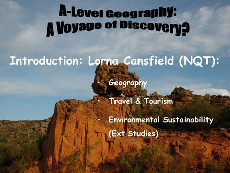 Introduction: Lorna Cansfield (NQT): Geography Travel & Tourism Environmental Sustainability (Ext Studies)