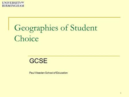 1 Geographies of Student Choice GCSE Paul Weeden School of Education.