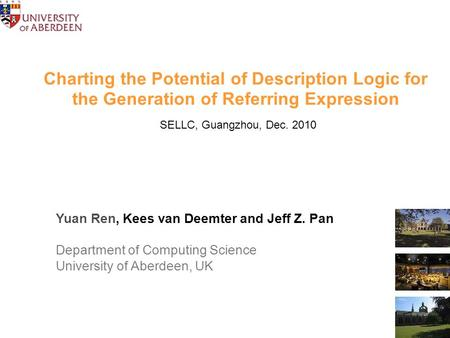 Charting the Potential of Description Logic for the Generation of Referring Expression SELLC, Guangzhou, Dec. 2010 Yuan Ren, Kees van Deemter and Jeff.
