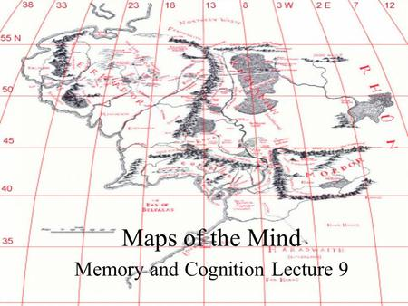 Maps of the Mind Memory and Cognition Lecture 9