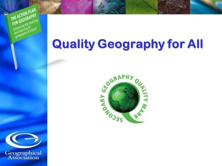 Quality Geography for All. Quality Geography What does a quality geography curriculum look like?What does a quality geography curriculum look like? What.