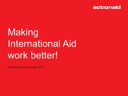 What happened to climate change in 2010? ActionAid schools | April 2011 Making International Aid work better!