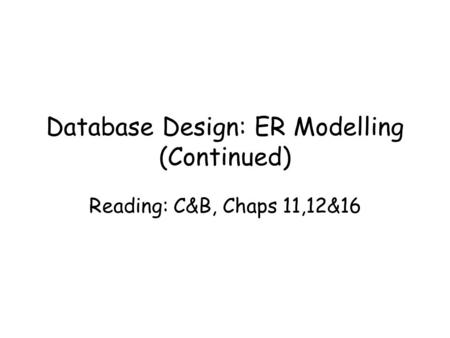 Database Design: ER Modelling (Continued)