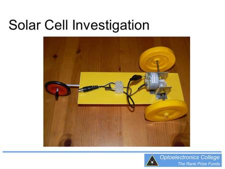 Solar Cell Investigation. Area of Solar Cell Investigation Investigate what happens to the electrical output from the solar cell when segments of the.