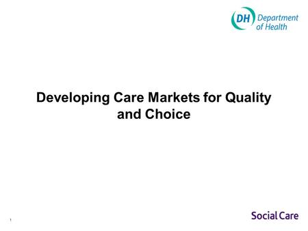 1 Developing Care Markets for Quality and Choice.
