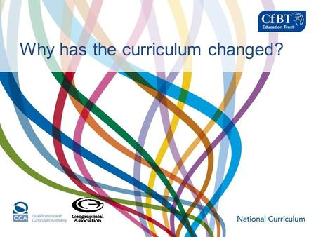 Why has the curriculum changed?