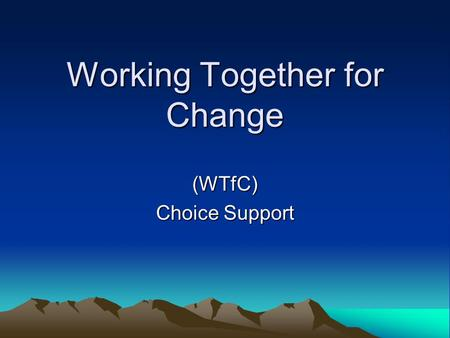 Working Together for Change (WTfC) Choice Support.