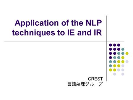 Application of the NLP techniques to IE and IR CREST.