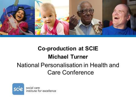 Co-production at SCIE Michael Turner National Personalisation in Health and Care Conference.