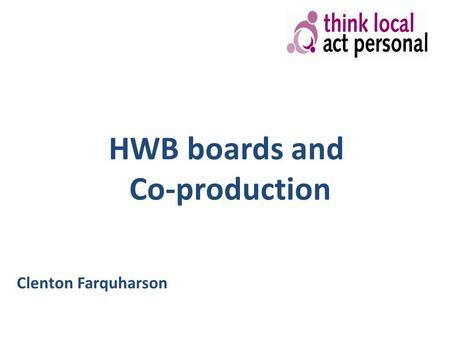 HWB boards and Co-production Clenton Farquharson.