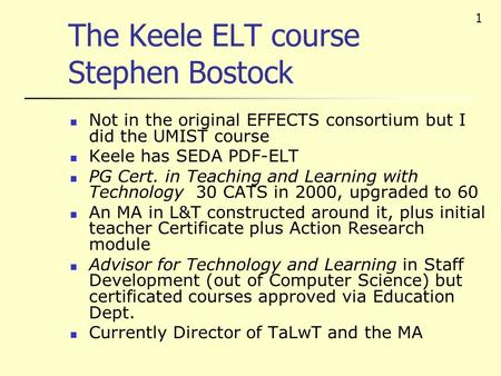 1 The Keele ELT course Stephen Bostock Not in the original EFFECTS consortium but I did the UMIST course Keele has SEDA PDF-ELT PG Cert. in Teaching and.
