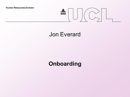 Human Resources Division Jon Everard Onboarding. Human Resources Division Onboarding What is meant by Onboarding What is current process and practise.