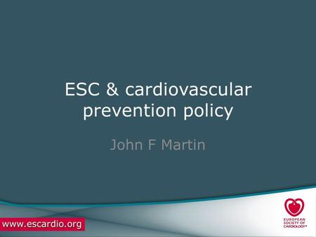 ESC & cardiovascular prevention policy John F Martin.