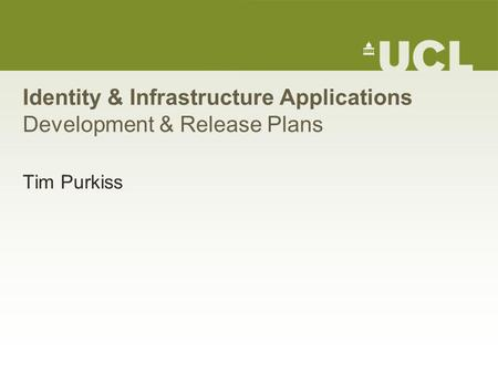 Identity & Infrastructure Applications Development & Release Plans Tim Purkiss.