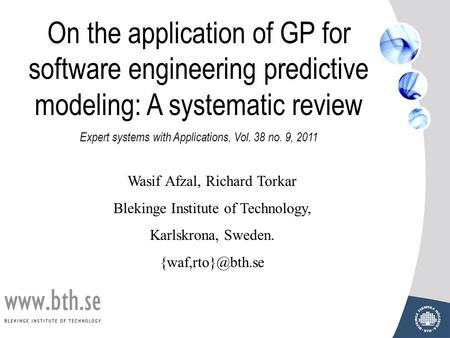 On the application of GP for software engineering predictive modeling: A systematic review Expert systems with Applications, Vol. 38 no. 9, 2011 Wasif.