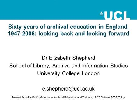 Second Asia-Pacific Conference for Archival Educators and Trainers, 17-20 October 2006, Tokyo Sixty years of archival education in England, 1947-2006: