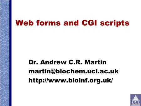 Web forms and CGI scripts Dr. Andrew C.R. Martin