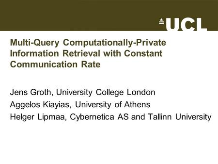 Multi-Query Computationally-Private Information Retrieval with Constant Communication Rate Jens Groth, University College London Aggelos Kiayias, University.