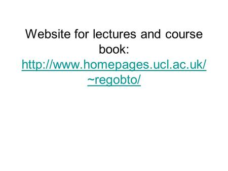 Website for lectures and course book:  ~regobto/  ~regobto/
