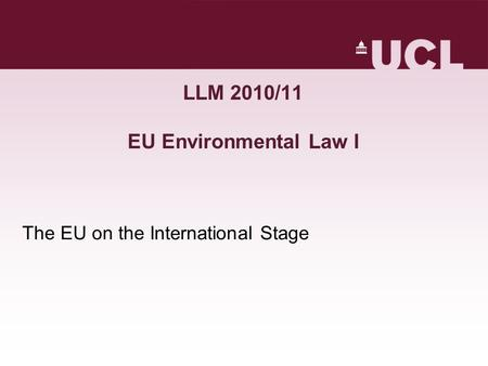 LLM 2010/11 EU Environmental Law I The EU on the International Stage.
