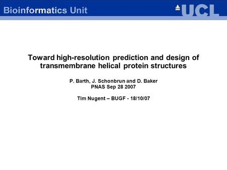 Toward high-resolution prediction and design of transmembrane helical protein structures P. Barth, J. Schonbrun and D. Baker PNAS Sep 28 2007 Tim Nugent.