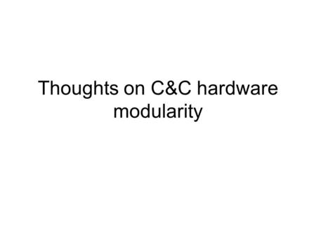 Thoughts on C&C hardware modularity. Concept Master and Slave will be proper AMC AMC boards will be fairly smart: Micro-controller Small FPGA? –So no.