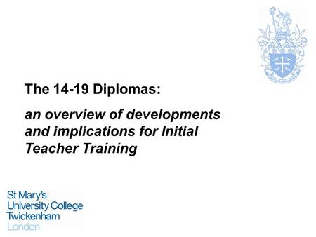 The 14-19 Diplomas: an overview of developments and implications for Initial Teacher Training.