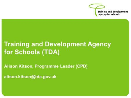 Training and Development Agency for Schools (TDA) Alison Kitson, Programme Leader (CPD)