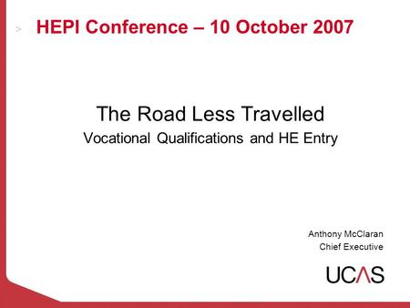 HEPI Conference – 10 October 2007 The Road Less Travelled Vocational Qualifications and HE Entry Anthony McClaran Chief Executive.