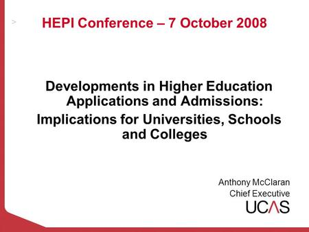 HEPI Conference – 7 October 2008 Developments in Higher Education Applications and Admissions: Implications for Universities, Schools and Colleges Anthony.