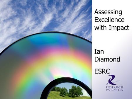 Assessing Excellence with Impact Ian Diamond ESRC.