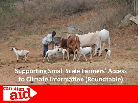 Supporting Small Scale Farmers Access to Climate Information (Roundtable)