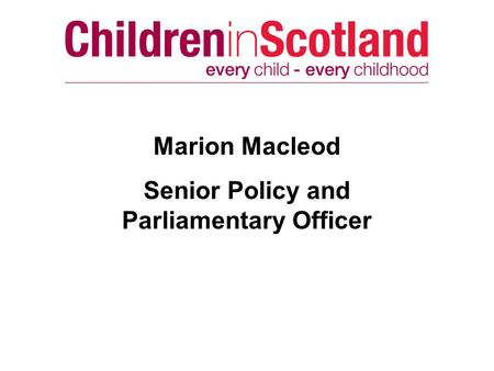 Marion Macleod Senior Policy and Parliamentary Officer.