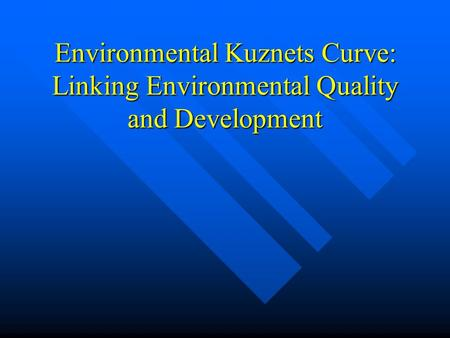 Environmental Kuznets Curve: Linking Environmental Quality and Development.