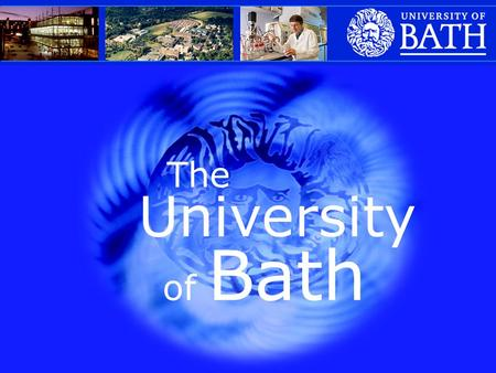 The University of Bath. Received Charter in 1966. Located on a hill overlooking the world famous city of Bath 12,000 students, including 3,000 international.