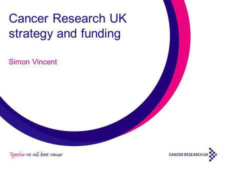 Cancer Research UK strategy and funding Simon Vincent.