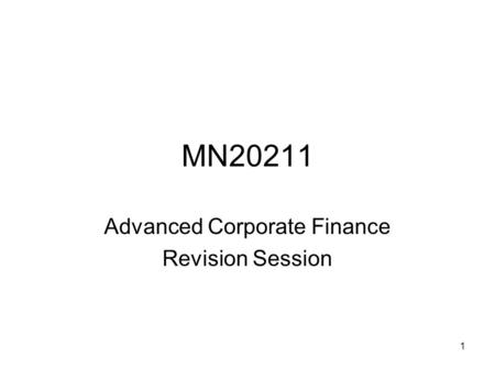 1 MN20211 Advanced Corporate Finance Revision Session.