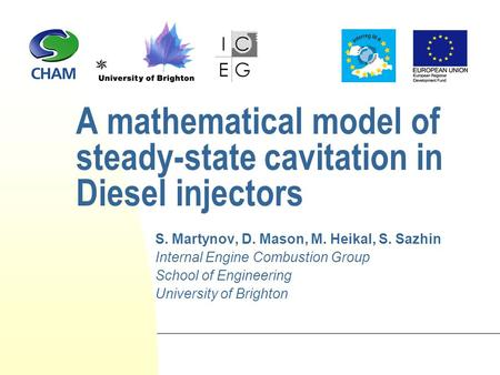 A mathematical model of steady-state cavitation in Diesel injectors S. Martynov, D. Mason, M. Heikal, S. Sazhin Internal Engine Combustion Group School.
