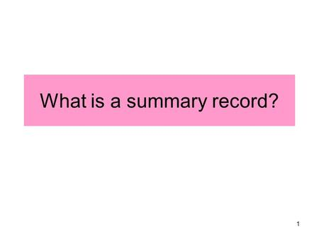 1 What is a summary record?. 2 recording/DVD verbatim summary record meeting report press release Types of official records.