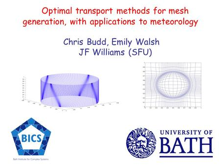 Optimal transport methods for mesh generation, with applications to meteorology Chris Budd, Emily Walsh JF Williams (SFU)