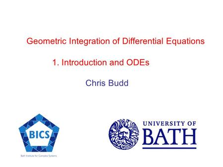Geometric Integration of Differential Equations 1. Introduction and ODEs Chris Budd.