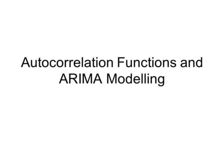 Autocorrelation Functions and ARIMA Modelling