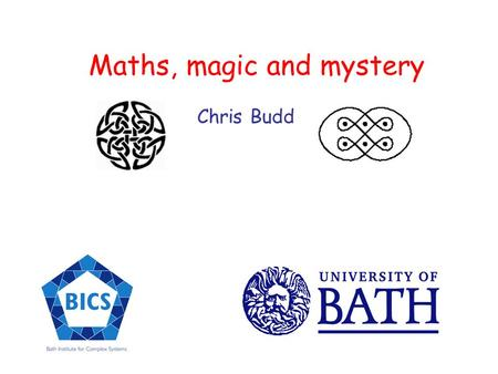 Maths, magic and mystery Chris Budd. Who likes magic? We like magic because Its mysterious Its dramatic It has an element of surprise It has glamour and.