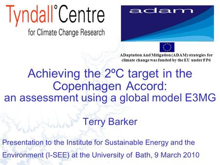 1 Achieving the 2ºC target in the Copenhagen Accord: an assessment using a global model E3MG Terry Barker Presentation to the Institute for Sustainable.