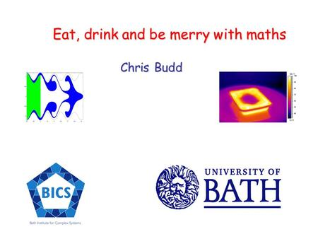 Eat, drink and be merry with maths Chris Budd Chris Budd.