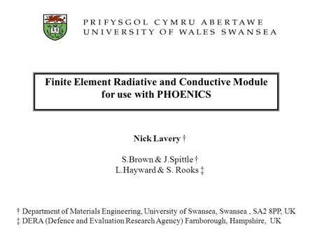 Finite Element Radiative and Conductive Module for use with PHOENICS Department of Materials Engineering, University of Swansea, Swansea, SA2 8PP, UK DERA.
