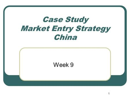 1 Case Study Market Entry Strategy China Week 9. 2 Business in China Risk or Reward? Chinas gradually opening economy, low-cost labour and 1.3 billion.