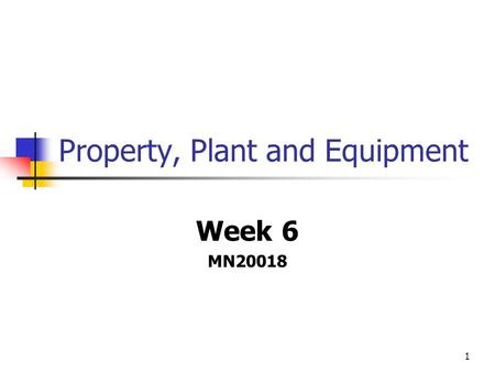 1 Property, Plant and Equipment Week 6 MN20018. 2 Property, Plant & Equipment – IAS 16 Deals with PP&E which are TANGIBLE items which are Held for use.
