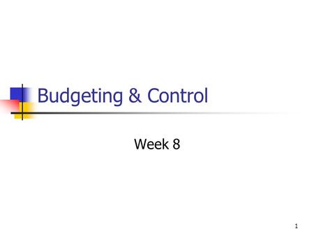 1 Budgeting & Control Week 8. 2 The nature of budgeting Budget is a detailed plan, expressed in quantitative terms, that specifies how resources will.