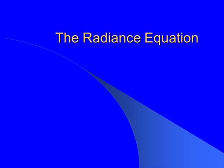 The Radiance Equation.